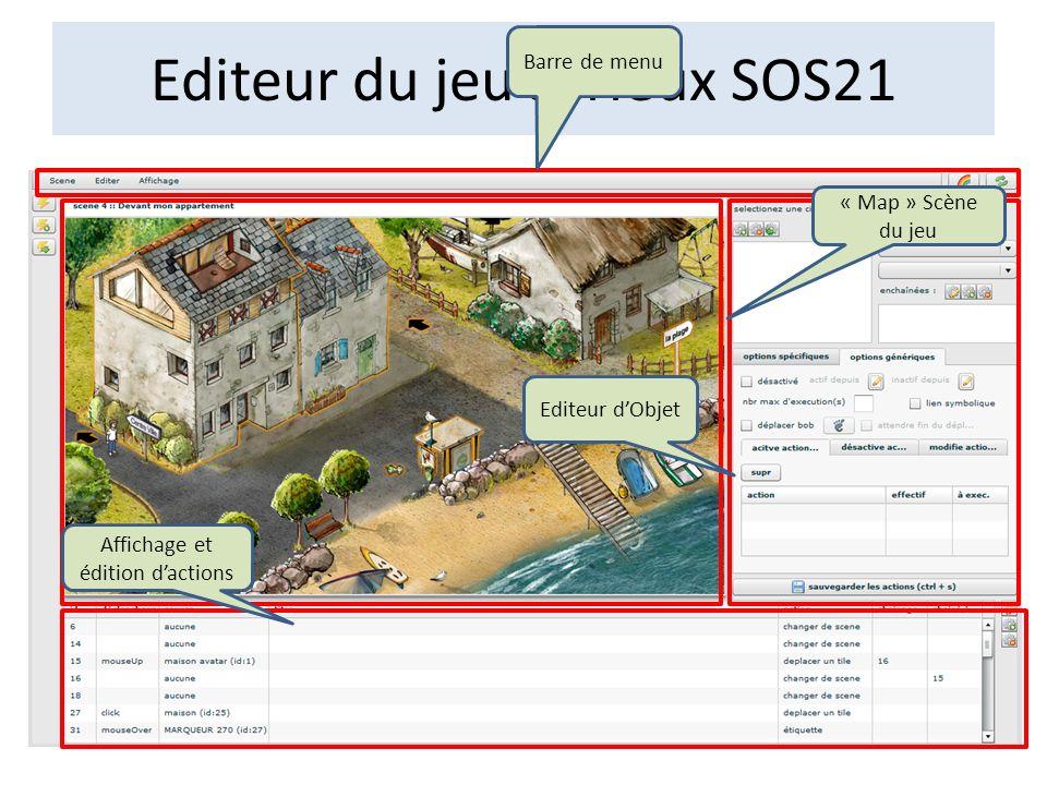 Editeur du jeu sérieux SOS21 Barre de menu Editeur dObjet « Map » Scène du jeu Affichage et édition dactions
