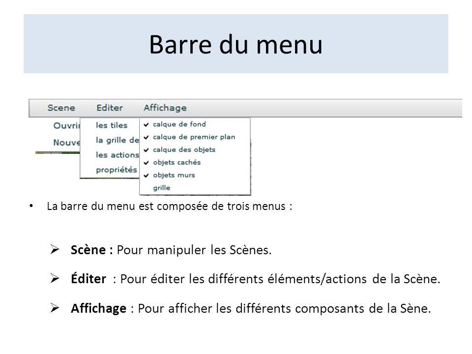 Barre du menu La barre du menu est composée de trois menus : Scène : Pour manipuler les Scènes. Éditer : Pour éditer les différents éléments/actions d