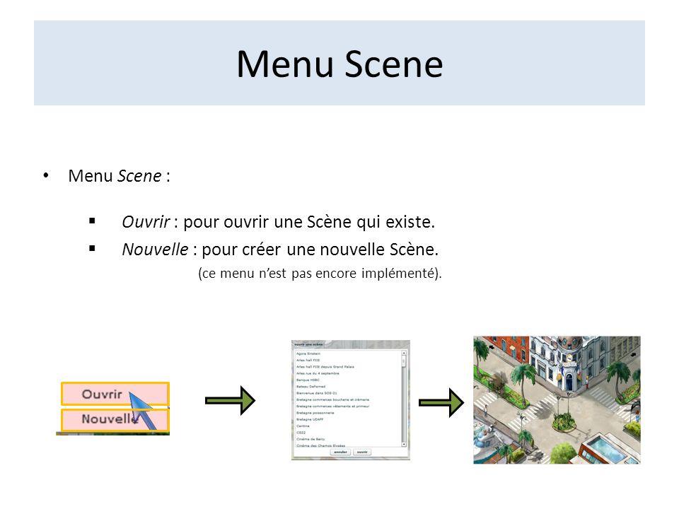 Menu Scene Menu Scene : Ouvrir : pour ouvrir une Scène qui existe. Nouvelle : pour créer une nouvelle Scène. (ce menu nest pas encore implémenté).