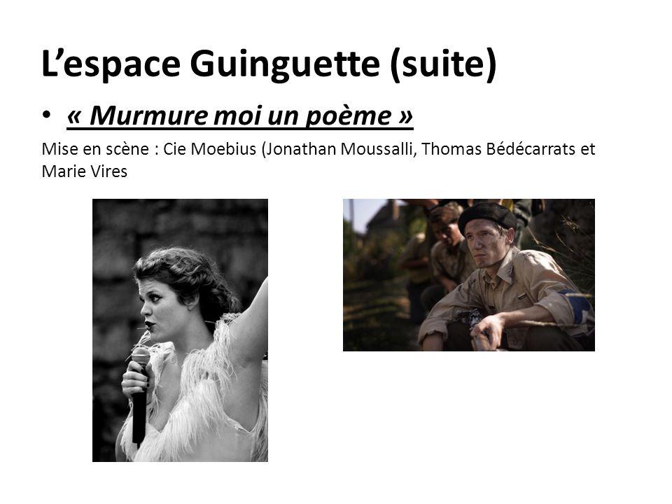 Lespace Guinguette (suite) « Murmure moi un poème » Mise en scène : Cie Moebius (Jonathan Moussalli, Thomas Bédécarrats et Marie Vires