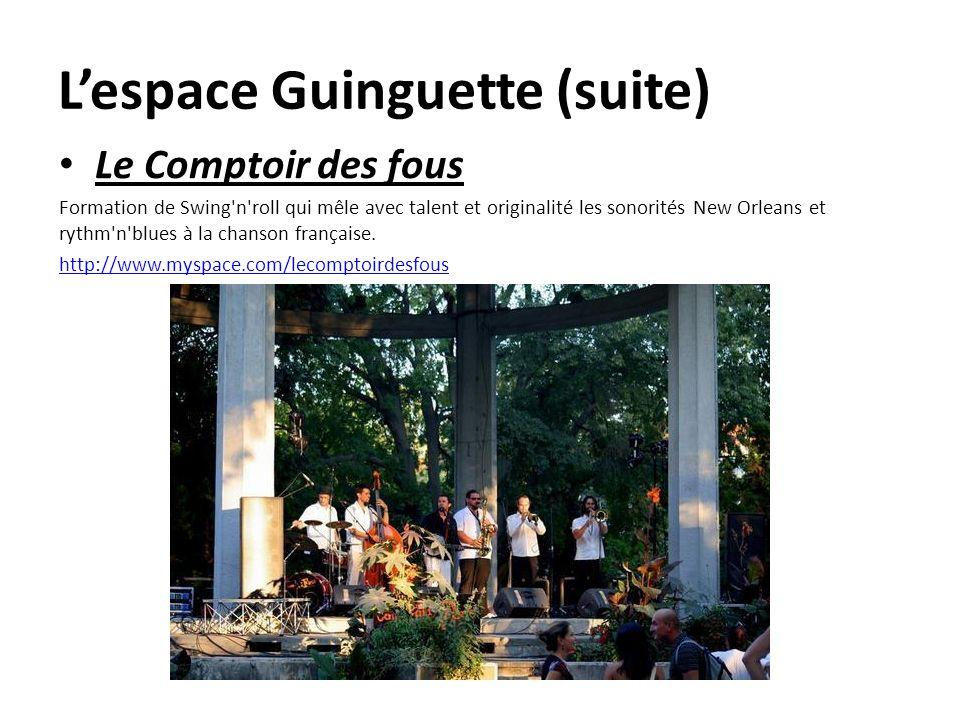 Lespace Guinguette (suite) Le Comptoir des fous Formation de Swing'n'roll qui mêle avec talent et originalité les sonorités New Orleans et rythm'n'blu