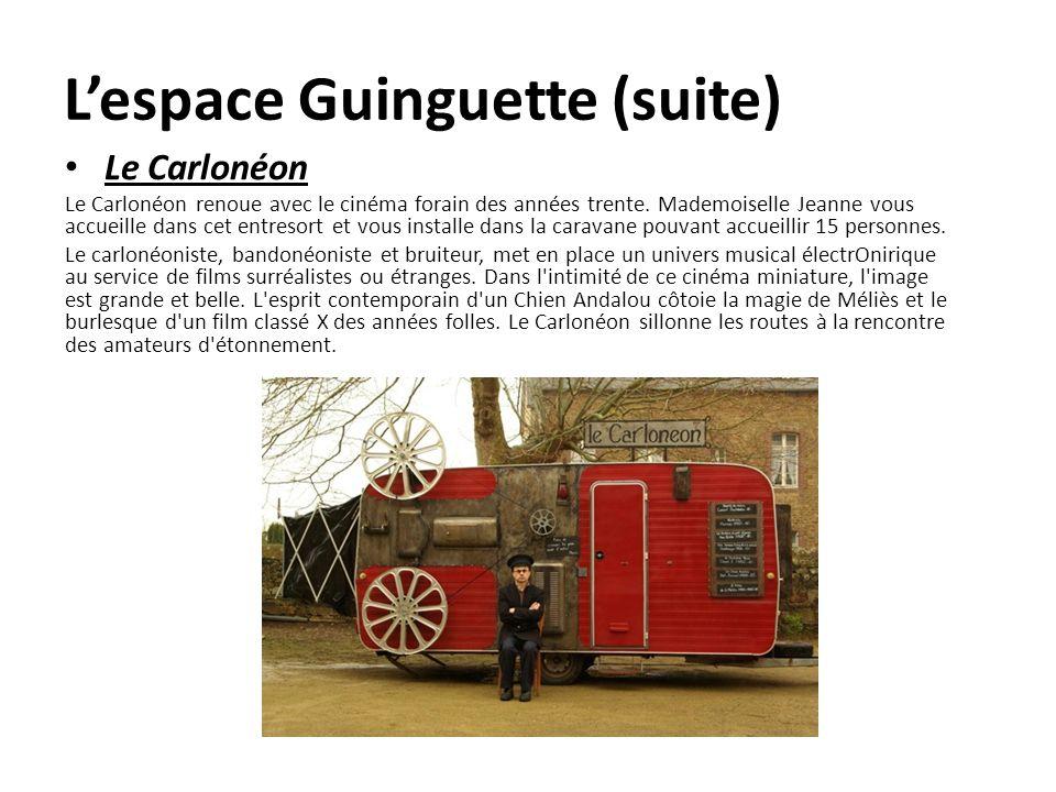 Lespace Guinguette (suite) Le Carlonéon Le Carlonéon renoue avec le cinéma forain des années trente. Mademoiselle Jeanne vous accueille dans cet entre