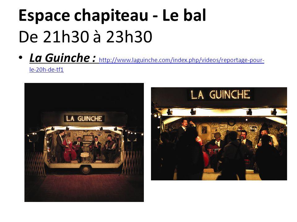 Espace chapiteau - Le bal De 21h30 à 23h30 La Guinche : http://www.laguinche.com/index.php/videos/reportage-pour- le-20h-de-tf1 http://www.laguinche.c
