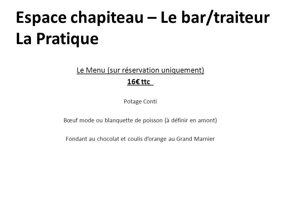 Espace chapiteau – Le bar/traiteur La Pratique Le Menu (sur réservation uniquement) 16 ttc Potage Conti Bœuf mode ou blanquette de poisson (à définir