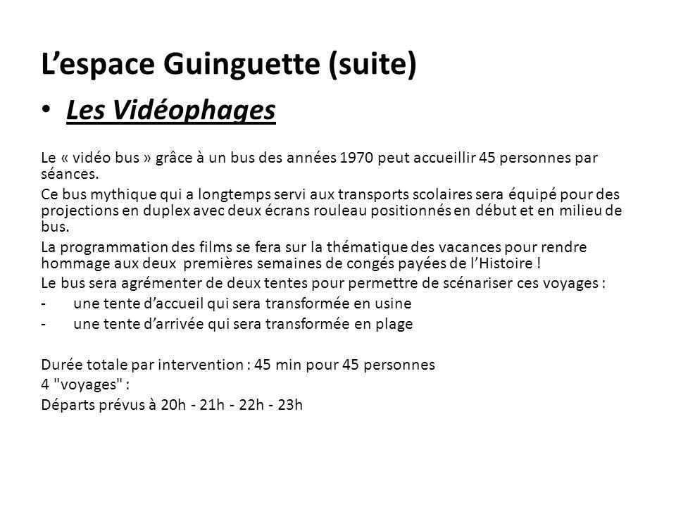 Lespace Guinguette (suite) Les Vidéophages Le « vidéo bus » grâce à un bus des années 1970 peut accueillir 45 personnes par séances. Ce bus mythique q