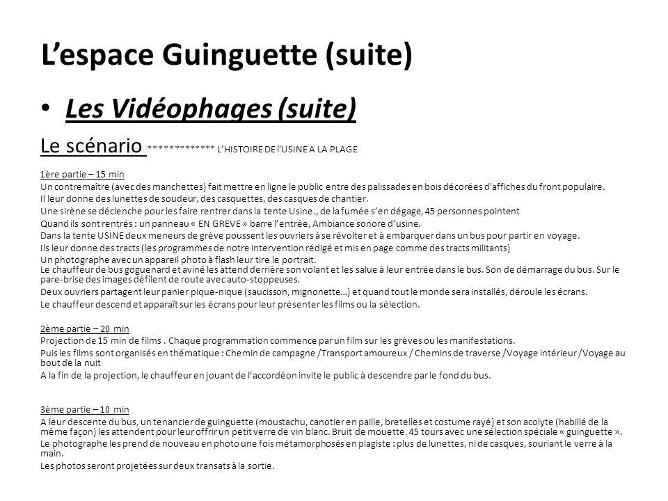 Lespace Guinguette (suite) Les Vidéophages (suite) Le scénario ************* LHISTOIRE DE l'USINE A LA PLAGE 1ère partie – 15 min Un contremaître (ave