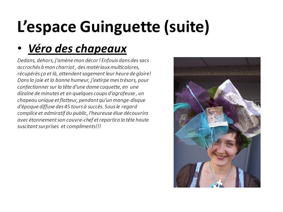 Lespace Guinguette (suite) Véro des chapeaux Dedans, dehors, jamène mon décor ! Enfouis dans des sacs accrochés à mon charriot, des matériaux multicol