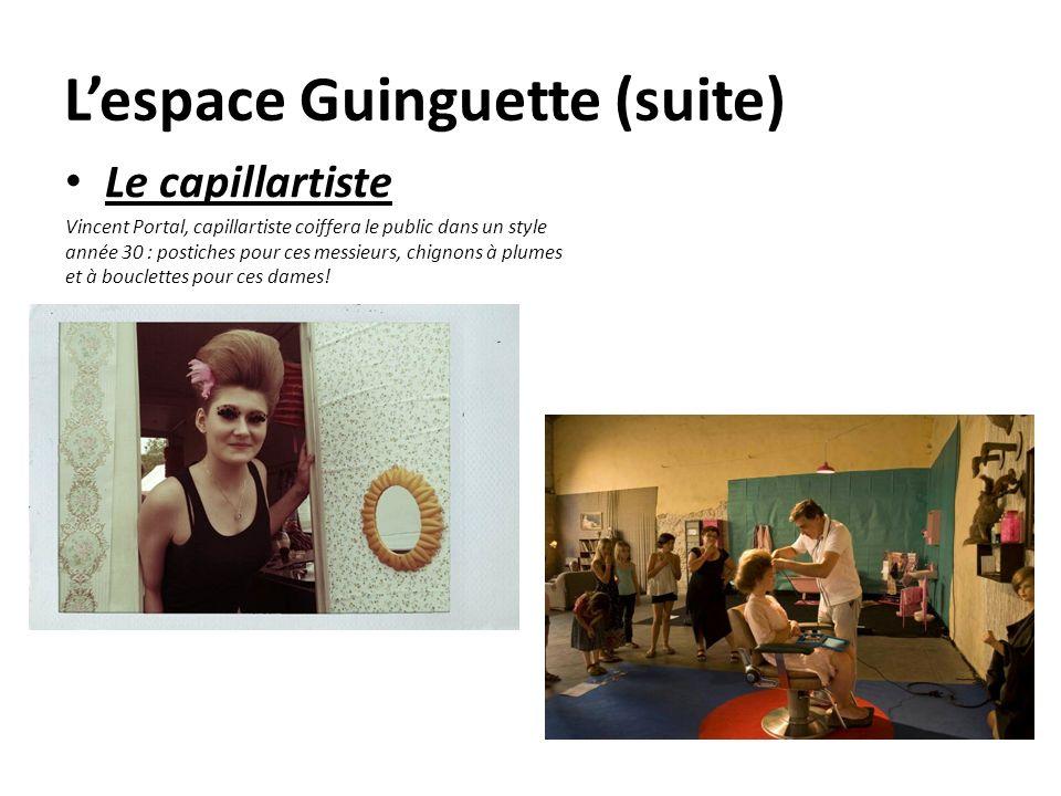 Lespace Guinguette (suite) Le capillartiste Vincent Portal, capillartiste coiffera le public dans un style année 30 : postiches pour ces messieurs, ch
