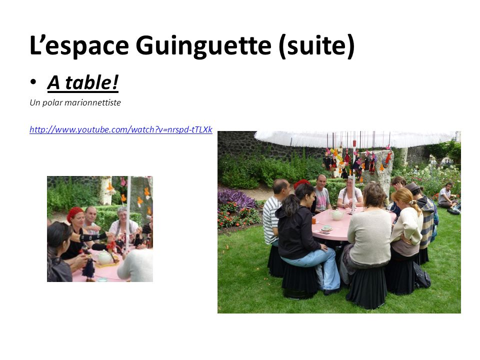 Lespace Guinguette (suite) A table! Un polar marionnettiste http://www.youtube.com/watch?v=nrspd-tTLXk