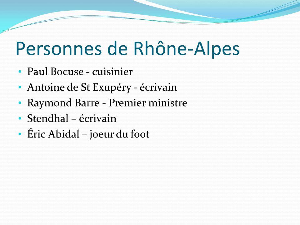 Personnes de Rhône-Alpes Paul Bocuse - cuisinier Antoine de St Exupéry - écrivain Raymond Barre - Premier ministre Stendhal – écrivain Éric Abidal – joeur du foot