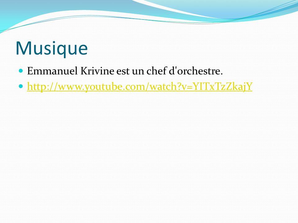 Musique Emmanuel Krivine est un chef d orchestre. http://www.youtube.com/watch?v=YITxTzZkajY