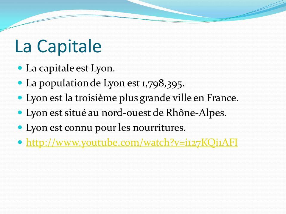 La Capitale La capitale est Lyon.La population de Lyon est 1,798,395.