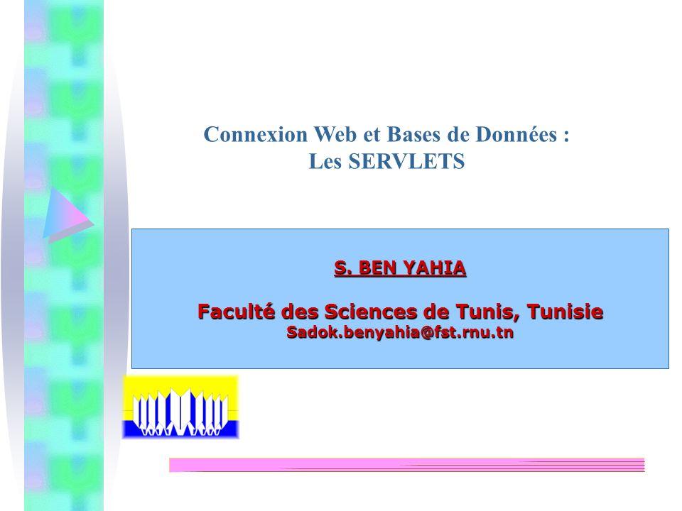 S. BEN YAHIA Faculté des Sciences de Tunis, Tunisie Sadok.benyahia@fst.rnu.tn Connexion Web et Bases de Données : Les SERVLETS