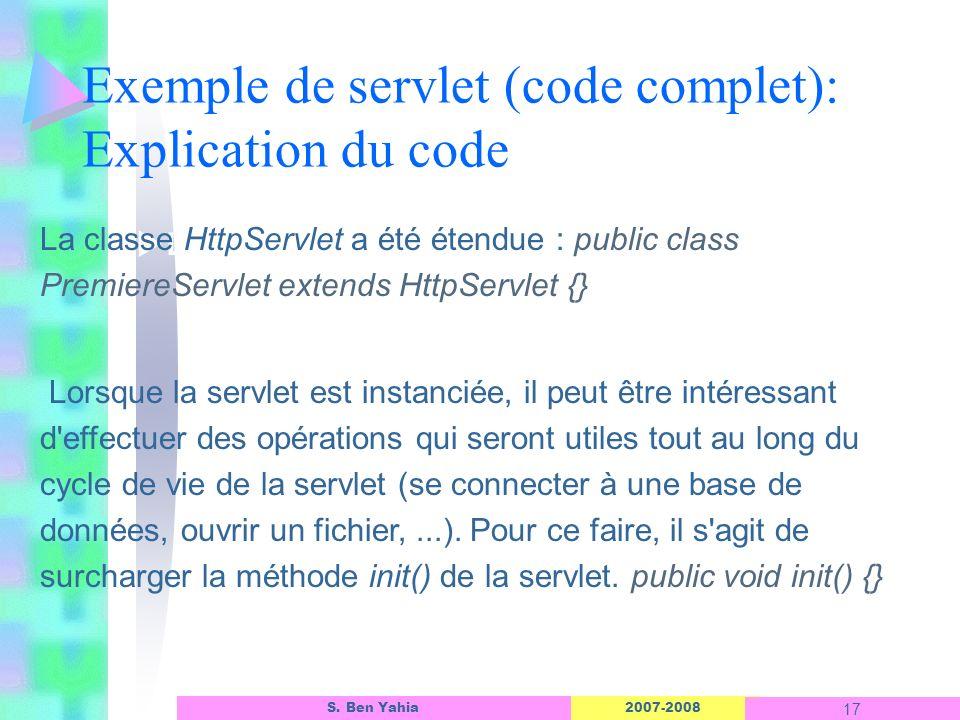 2007-2008 17 S. Ben Yahia Exemple de servlet (code complet): Explication du code Linterface dun objet ASP La classe HttpServlet a été étendue : public