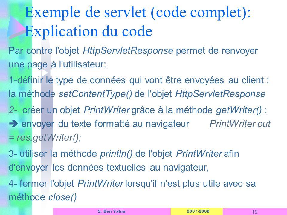 2007-2008 19 S. Ben Yahia Exemple de servlet (code complet): Explication du code Linterface dun objet ASP Par contre l'objet HttpServletResponse perme