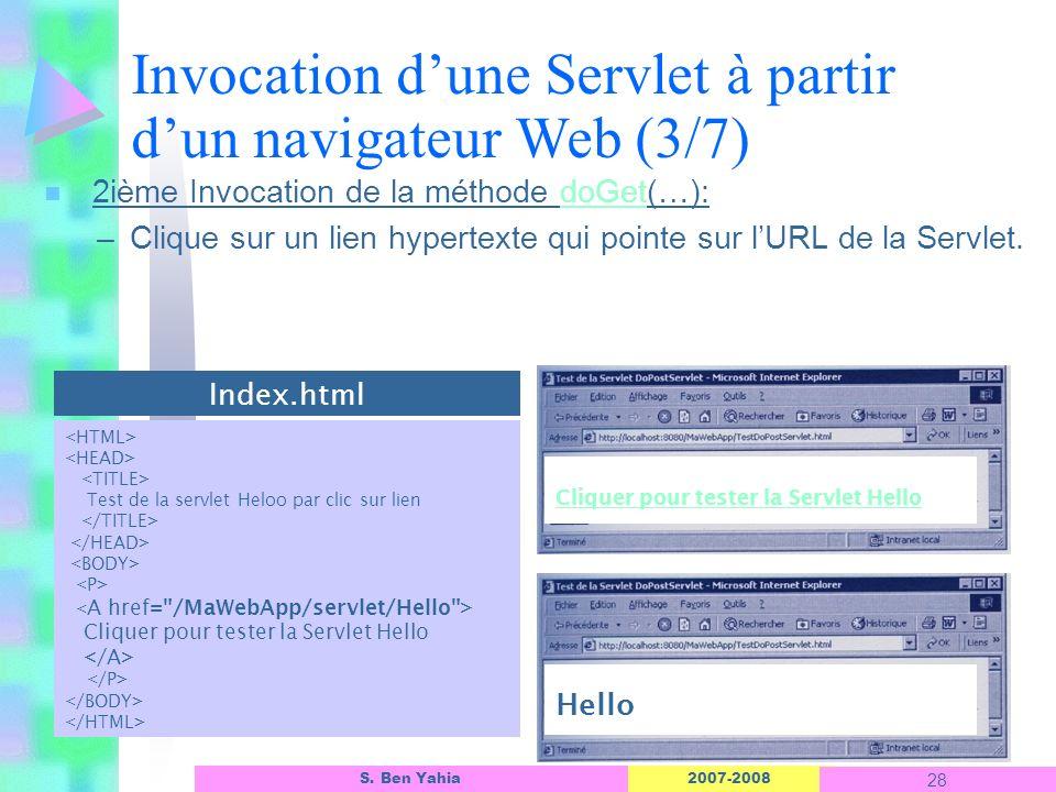 2007-2008 28 S. Ben Yahia n 2ième Invocation de la méthode doGet(…): –Clique sur un lien hypertexte qui pointe sur lURL de la Servlet. Invocation dune