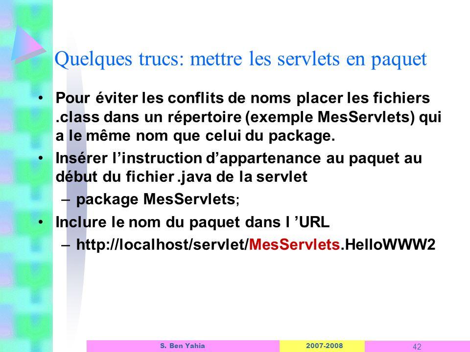 2007-2008 42 S. Ben Yahia Quelques trucs: mettre les servlets en paquet Pour éviter les conflits de noms placer les fichiers.class dans un répertoire