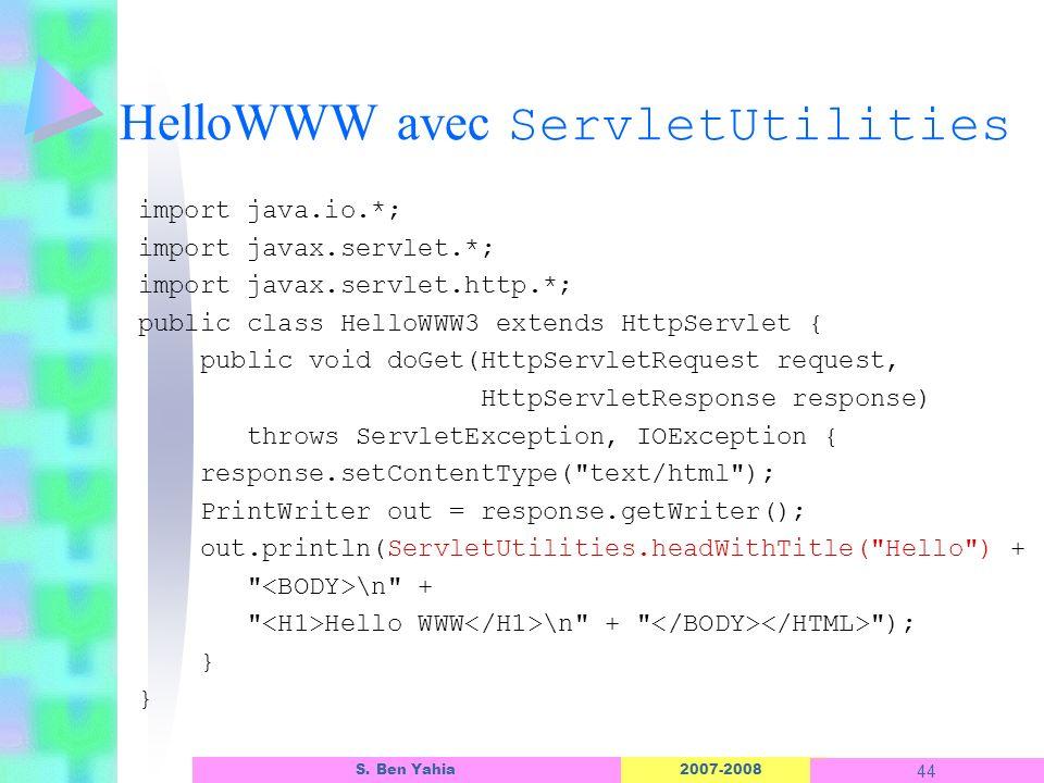 2007-2008 44 S. Ben Yahia HelloWWW avec ServletUtilities import java.io.*; import javax.servlet.*; import javax.servlet.http.*; public class HelloWWW3
