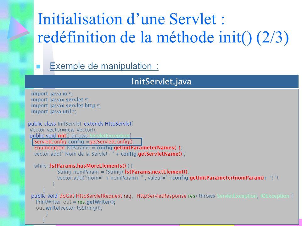 2007-2008 71 S. Ben Yahia 71 n Exemple de manipulation : Initialisation dune Servlet : redéfinition de la méthode init() (2/3) import java.io.*; impor