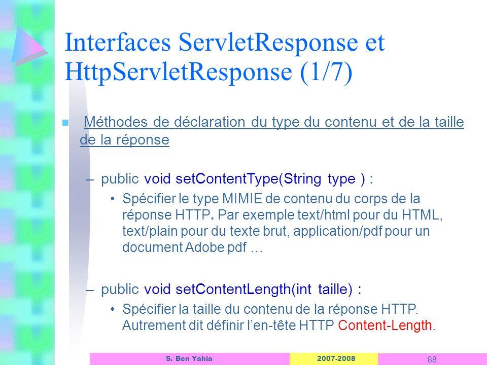 2007-2008 88 S. Ben Yahia n Méthodes de déclaration du type du contenu et de la taille de la réponse –public void setContentType(String type ) : Spéci