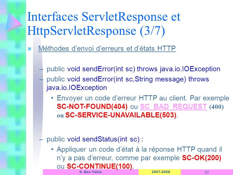 2007-2008 90 S. Ben Yahia n Méthodes denvoi derreurs et détats HTTP –public void sendError(int sc) throws java.io.IOException –public void sendError(i