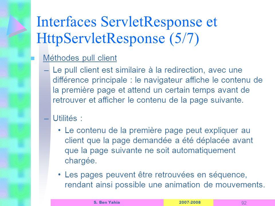 2007-2008 92 S. Ben Yahia n Méthodes pull client –Le pull client est similaire à la redirection, avec une différence principale : le navigateur affich
