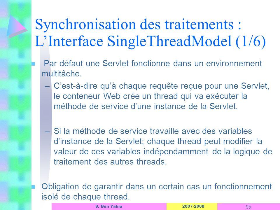 2007-2008 95 S. Ben Yahia n Par défaut une Servlet fonctionne dans un environnement multitâche. –Cest-à-dire quà chaque requête reçue pour une Servlet
