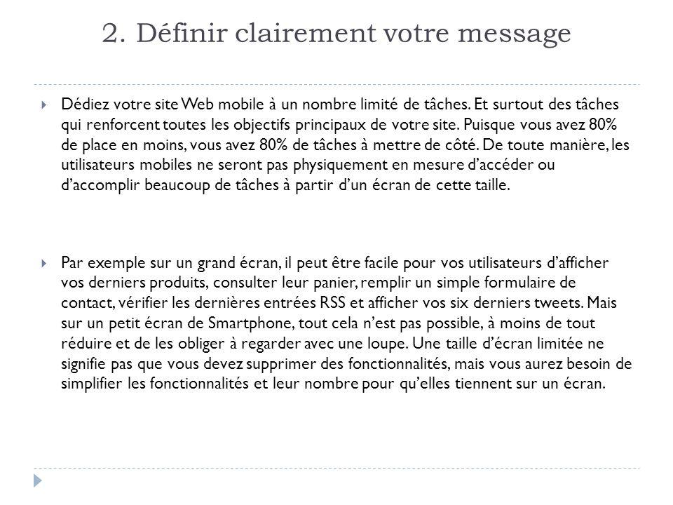 2. Définir clairement votre message Dédiez votre site Web mobile à un nombre limité de tâches.