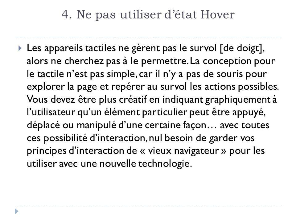4. Ne pas utiliser détat Hover Les appareils tactiles ne gèrent pas le survol [de doigt], alors ne cherchez pas à le permettre. La conception pour le