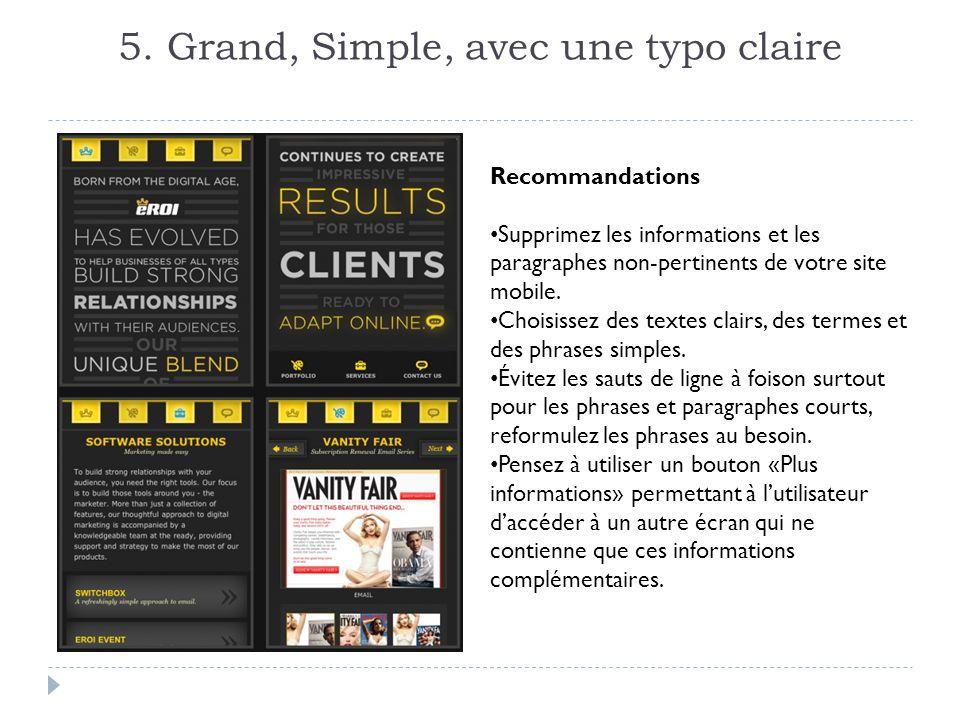 5. Grand, Simple, avec une typo claire Recommandations Supprimez les informations et les paragraphes non-pertinents de votre site mobile. Choisissez d