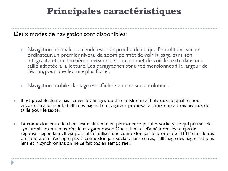 Principales caractéristiques Deux modes de navigation sont disponibles: Navigation normale : le rendu est très proche de ce que l on obtient sur un ordinateur, un premier niveau de zoom permet de voir la page dans son intégralité et un deuxième niveau de zoom permet de voir le texte dans une taille adaptée à la lecture.