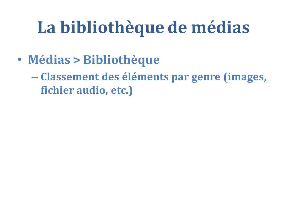 La bibliothèque de médias Médias > Bibliothèque – Classement des éléments par genre (images, fichier audio, etc.)
