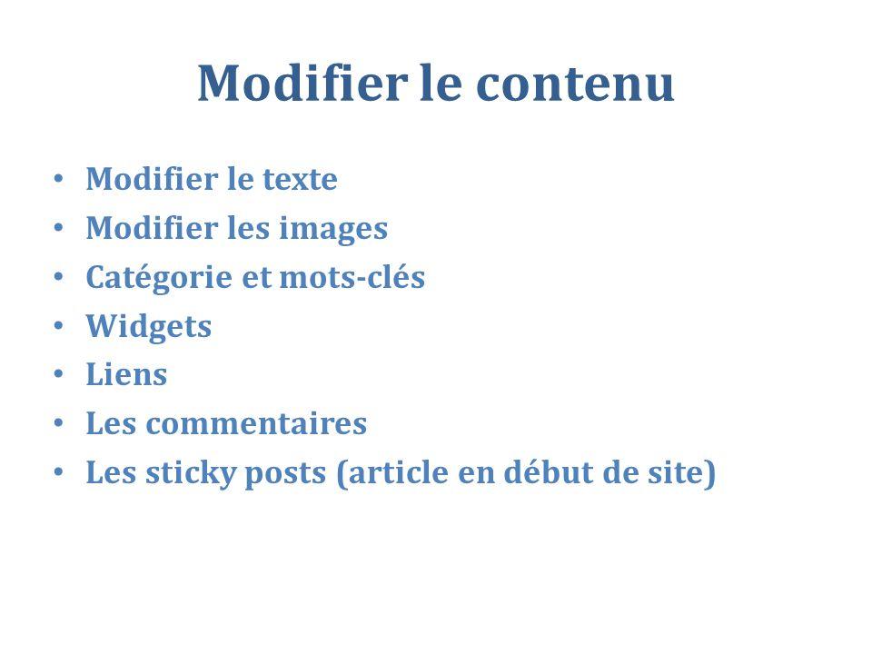 Modifier le contenu Modifier le texte Modifier les images Catégorie et mots-clés Widgets Liens Les commentaires Les sticky posts (article en début de site)