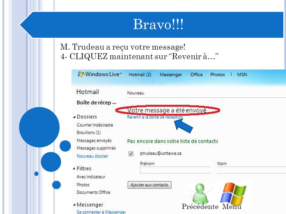 3- Une fois ladresse courrier du destinataire remplie, lobjet rédigé et le message complété, CLIQUEZ sur Envoyer Suivante Menu Précédente
