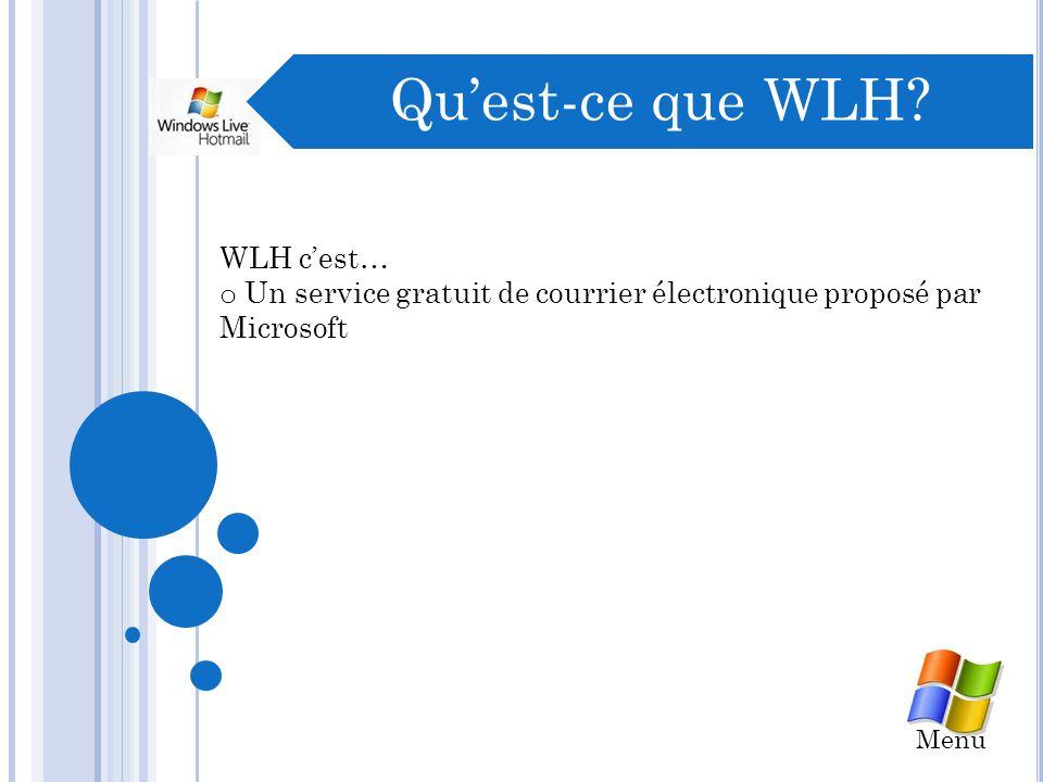 Menu (Sélectionnez) Information sur le logiciel: o Quest-ce que Windows Live Hotmail (WLH) (anciennement MSN Hotmail) ?Quest-ce que Windows Live Hotmail (WLH) o Quelles sont les fonctions de WLH.