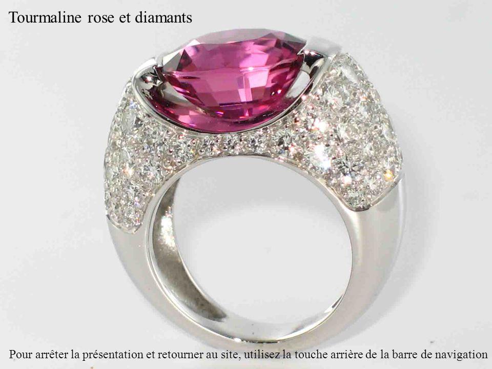 Tourmaline rose et diamants Pour arrêter la présentation et retourner au site, utilisez la touche arrière de la barre de navigation
