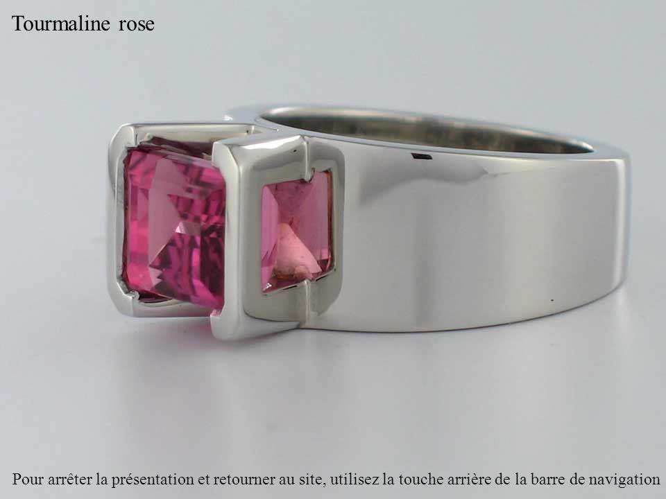 Tourmaline rose Pour arrêter la présentation et retourner au site, utilisez la touche arrière de la barre de navigation
