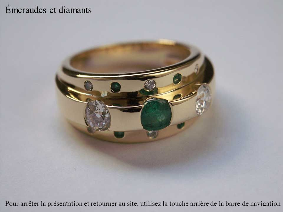 Émeraudes et diamants Pour arrêter la présentation et retourner au site, utilisez la touche arrière de la barre de navigation