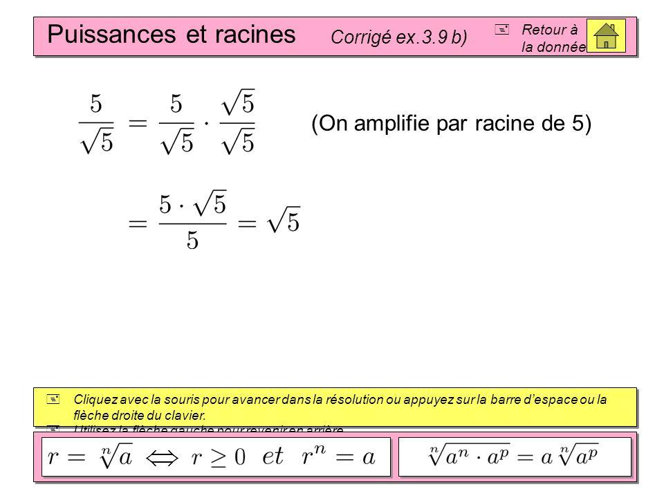 Puissances et racines Corrigé ex.3.9 a) Cliquez avec la souris pour avancer dans la résolution ou appuyez sur la barre despace ou la flèche droite du