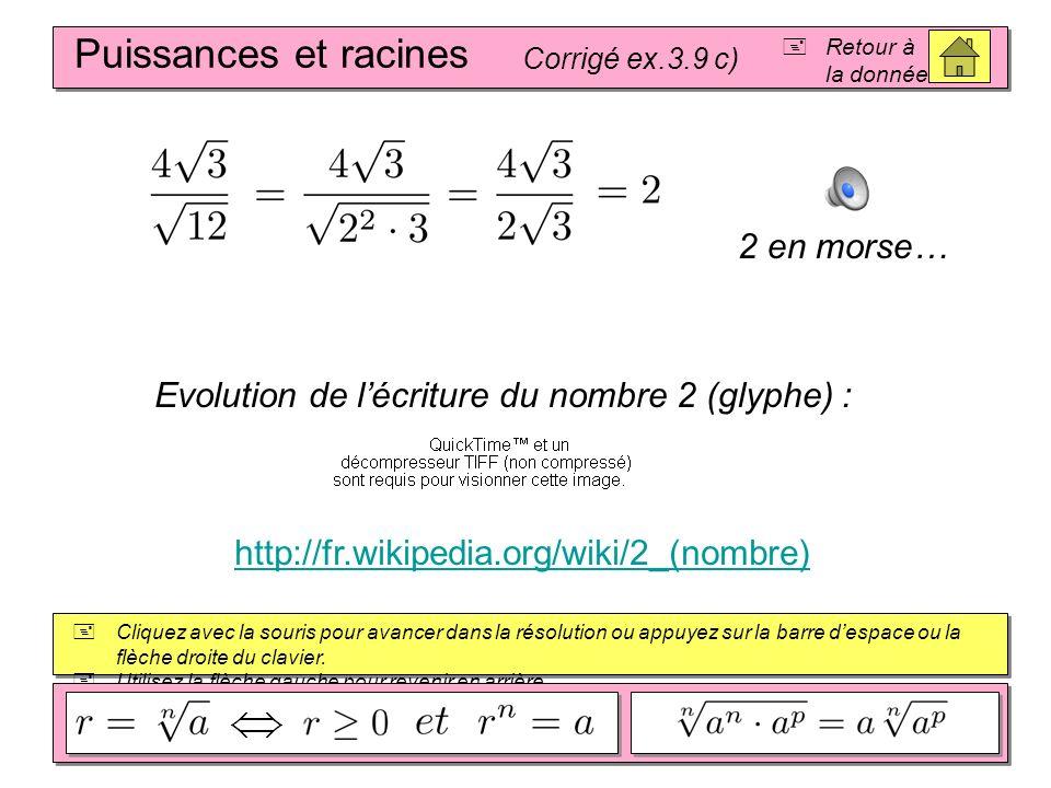 Puissances et racines Corrigé ex.3.9 b) Retour à la donnée Cliquez avec la souris pour avancer dans la résolution ou appuyez sur la barre despace ou la flèche droite du clavier.
