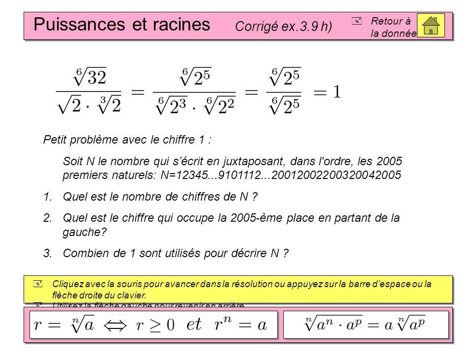 Puissances et racines Corrigé ex.3.9 g) Retour à la donnée Cliquez avec la souris pour avancer dans la résolution ou appuyez sur la barre despace ou la flèche droite du clavier.