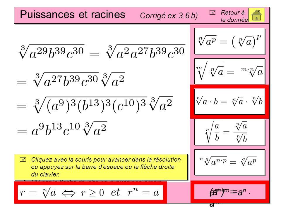 (A + B) 2 = A 2 + 2AB + B 2 (A – B) 2 = A 2 – 2AB + B 2 (A – B)(A + B) = A 2 – B 2 Puissances et racines Corrigé ex.3.6 b) Cliquez avec la souris pour