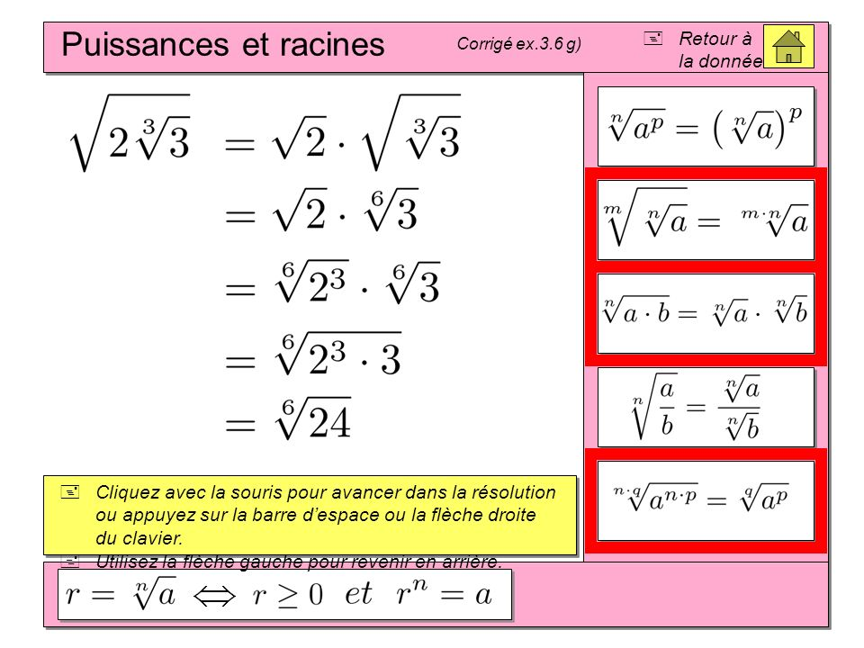 Puissances et racines Corrigé ex.3.6 g) Cliquez avec la souris pour avancer dans la résolution ou appuyez sur la barre despace ou la flèche droite du clavier.