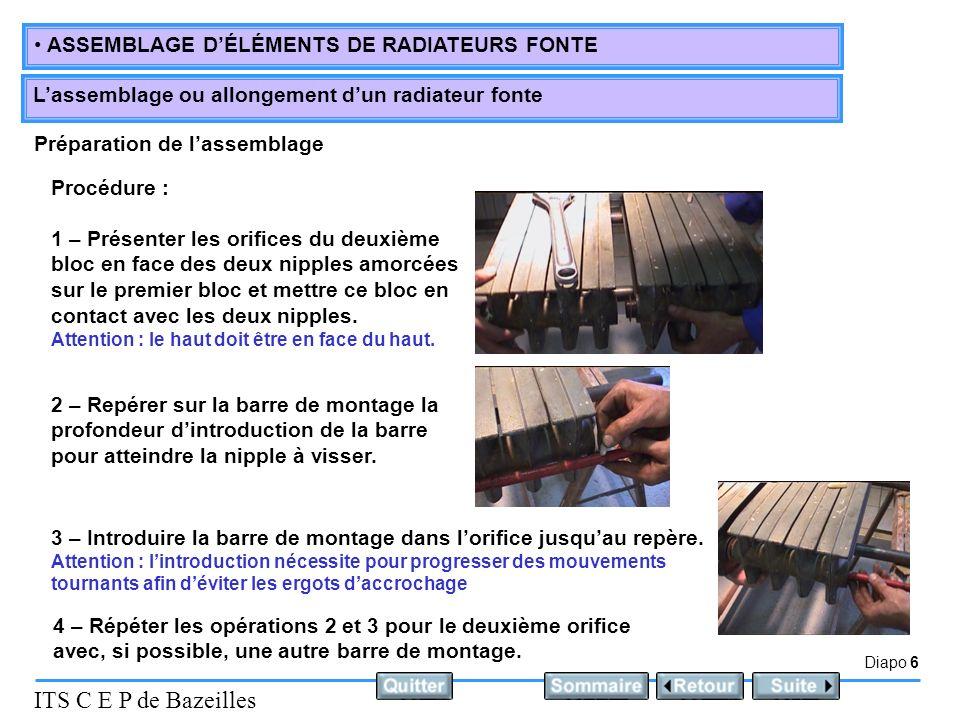 Diapo 6 ITS C E P de Bazeilles ASSEMBLAGE DÉLÉMENTS DE RADIATEURS FONTE Lassemblage ou allongement dun radiateur fonte Préparation de lassemblage Proc