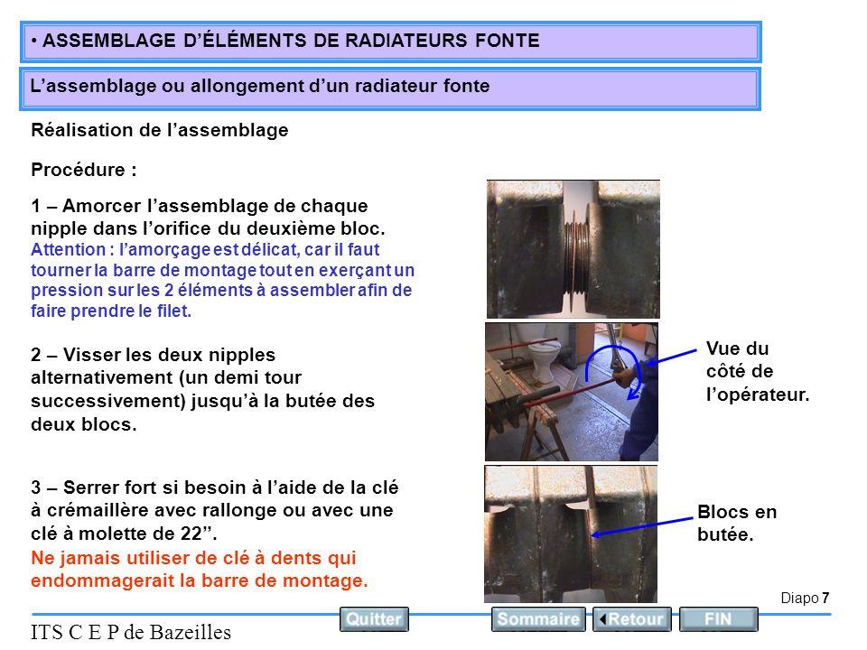 Diapo 7 ITS C E P de Bazeilles ASSEMBLAGE DÉLÉMENTS DE RADIATEURS FONTE Lassemblage ou allongement dun radiateur fonte Réalisation de lassemblage Proc