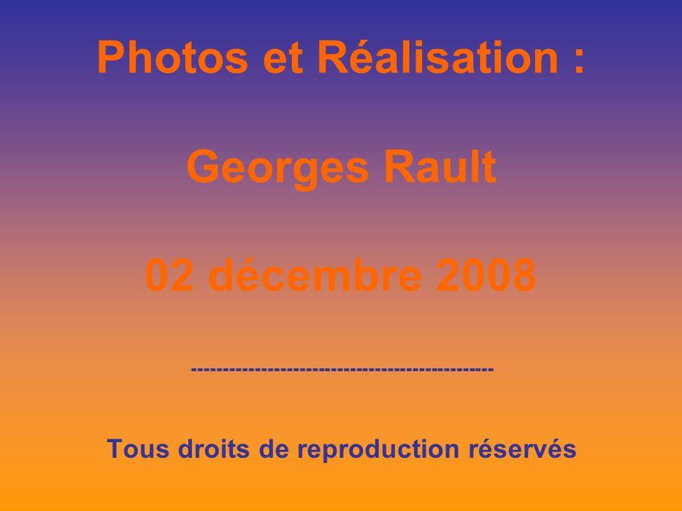Photos et Réalisation : Georges Rault 02 décembre 2008 ------------------------------------------------ Tous droits de reproduction réservés