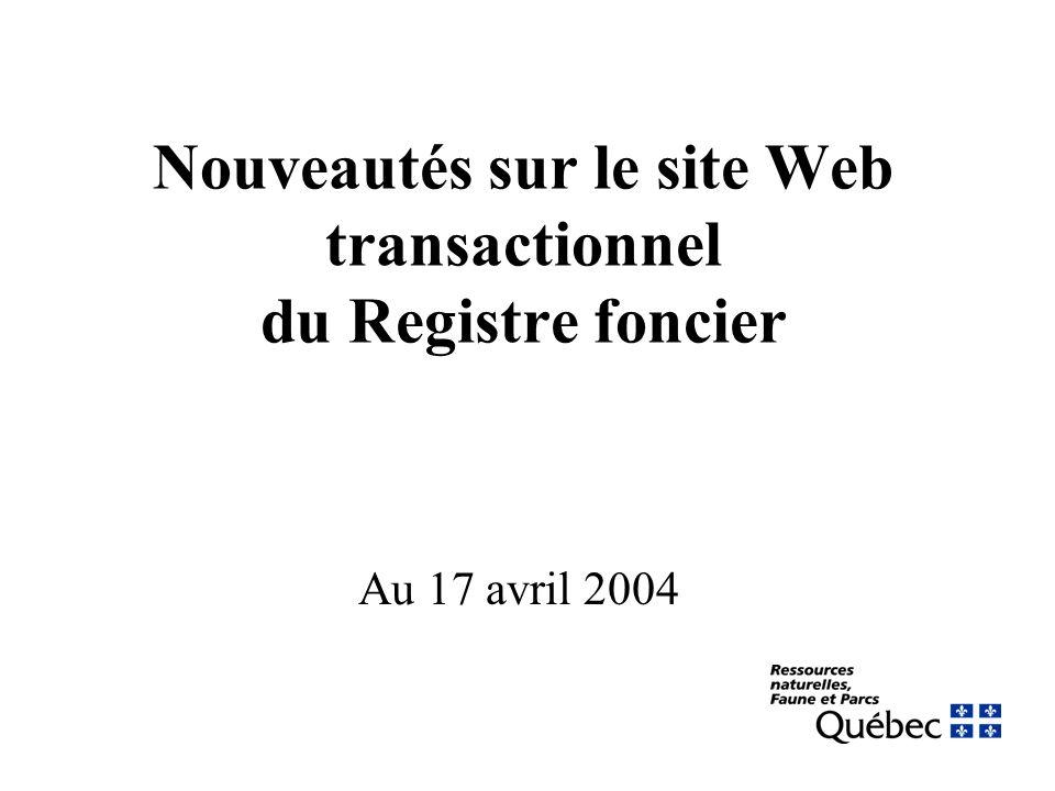 Nouveautés sur le site Web transactionnel du Registre foncier Au 17 avril 2004
