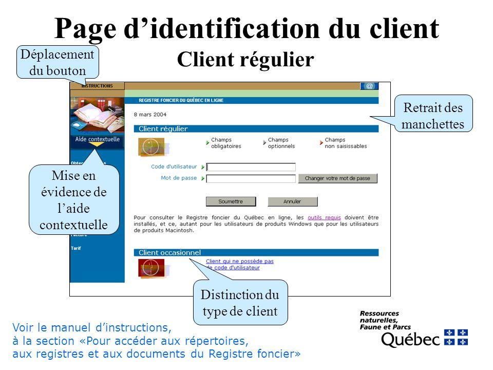 Page didentification du client Client régulier Déplacement du bouton Retrait des manchettes Mise en évidence de laide contextuelle Distinction du type de client Voir le manuel dinstructions, à la section «Pour accéder aux répertoires, aux registres et aux documents du Registre foncier»