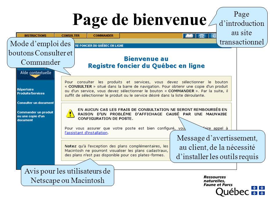Page de bienvenue Page dintroduction au site transactionnel Mode demploi des boutons Consulter et Commander Message davertissement, au client, de la nécessité dinstaller les outils requis Avis pour les utilisateurs de Netscape ou Macintosh