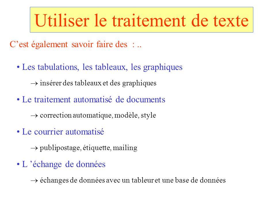 Utiliser le traitement de texte Les tabulations, les tableaux, les graphiques insérer des tableaux et des graphiques Le traitement automatisé de docum